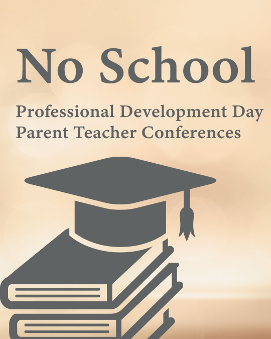 No School/Professional Development Day/Parent Teacher Conferences