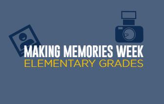 """""""Making Memories Week""""-Elementary Grades"""