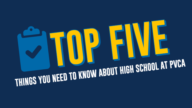 Top Five Things You Need To Know About High School At PVCA