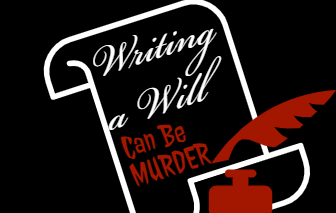 Writing a Will Can Be Murder